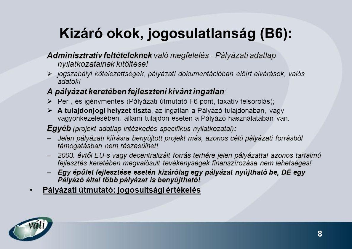 Kizáró okok, jogosulatlanság (B6): Adminisztratív feltételeknek való megfelelés - Pályázati adatlap nyilatkozatainak kitöltése!  jogszabályi köteleze