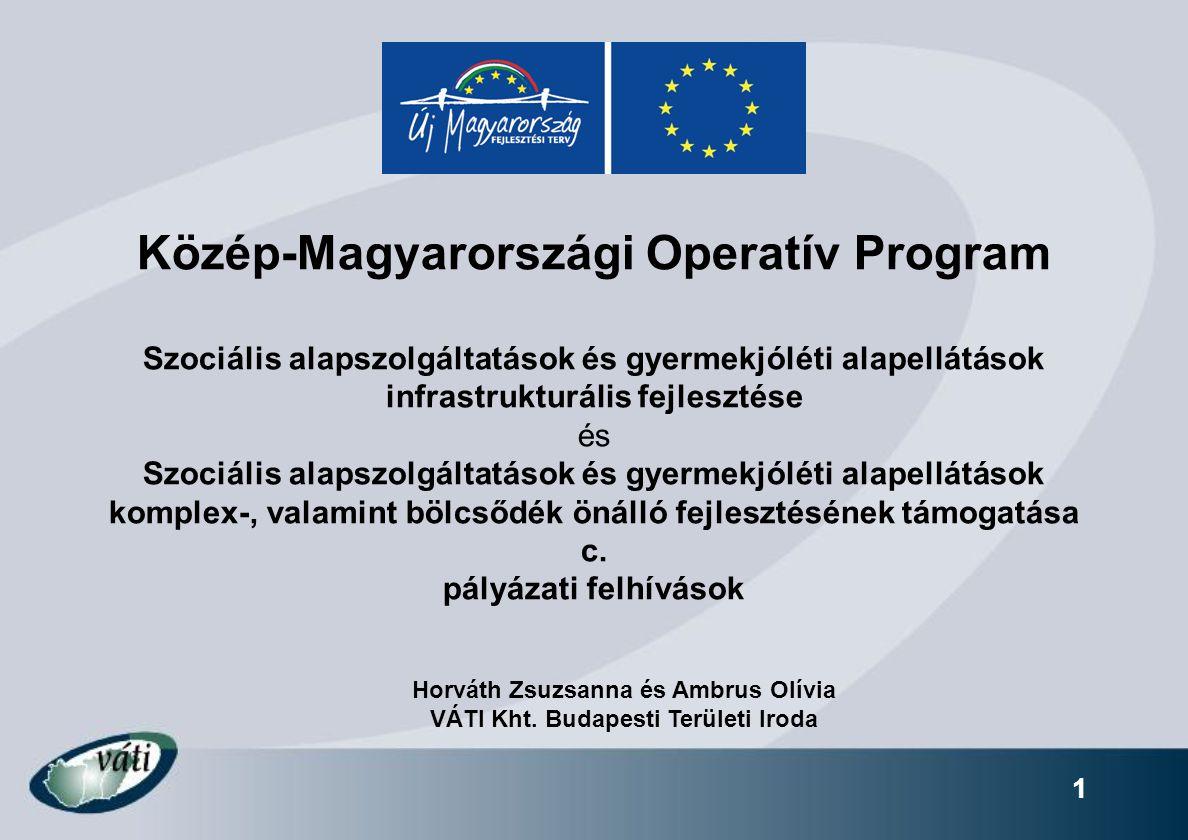 1 Közép-Magyarországi Operatív Program Szociális alapszolgáltatások és gyermekjóléti alapellátások infrastrukturális fejlesztése és Szociális alapszolgáltatások és gyermekjóléti alapellátások komplex-, valamint bölcsődék önálló fejlesztésének támogatása c.