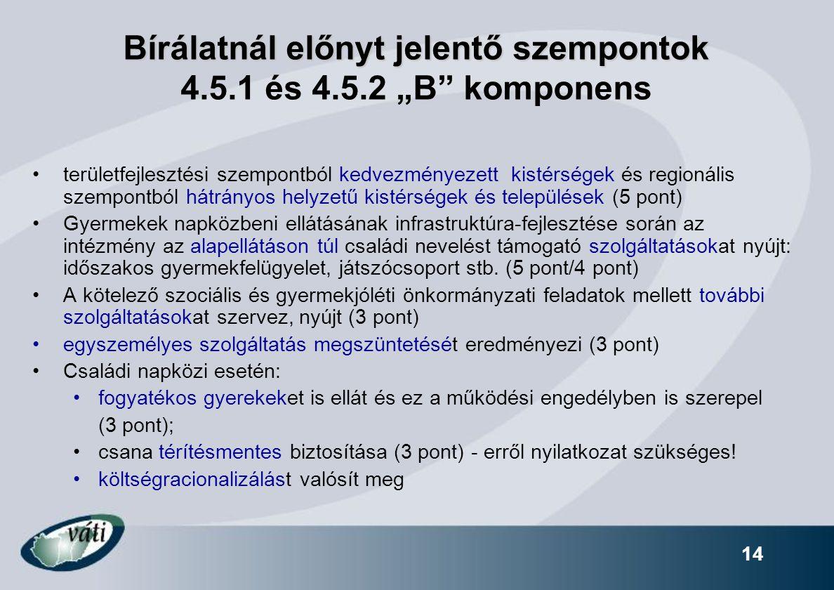 """14 Bírálatnál előnyt jelentő szempontok Bírálatnál előnyt jelentő szempontok 4.5.1 és 4.5.2 """"B"""" komponens területfejlesztési szempontból kedvezményeze"""