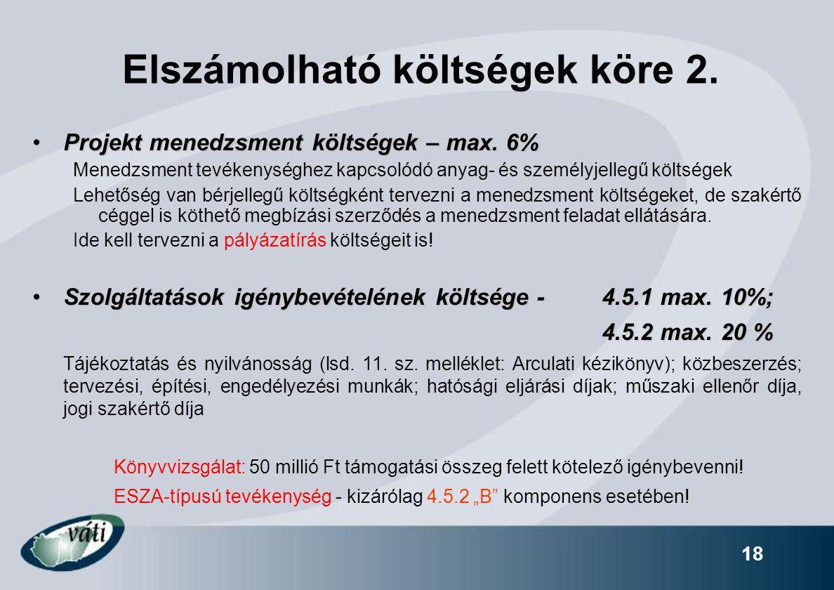 18 Elszámolható költségek köre 2. Projekt menedzsment költségek – max. 6%Projekt menedzsment költségek – max. 6% Menedzsment tevékenységhez kapcsolódó