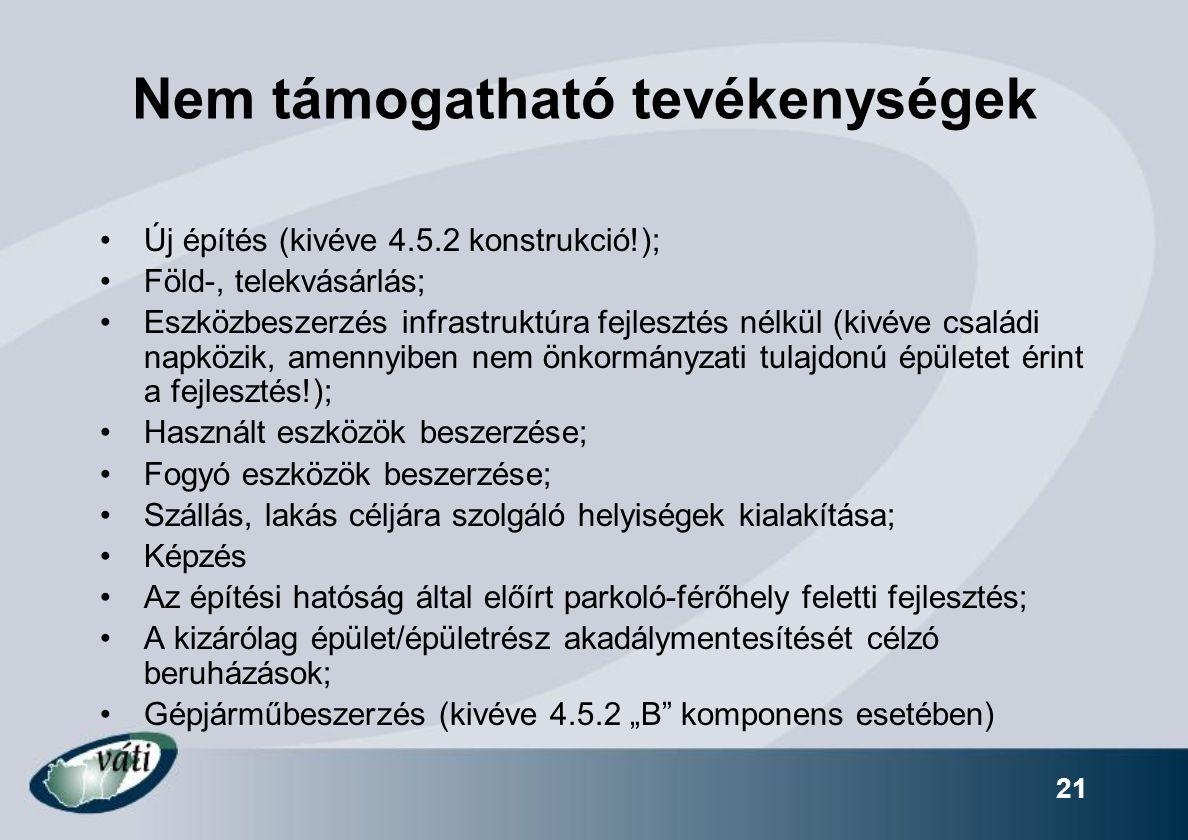 21 Nem támogatható tevékenységek Új építés (kivéve 4.5.2 konstrukció!); Föld-, telekvásárlás; Eszközbeszerzés infrastruktúra fejlesztés nélkül (kivéve