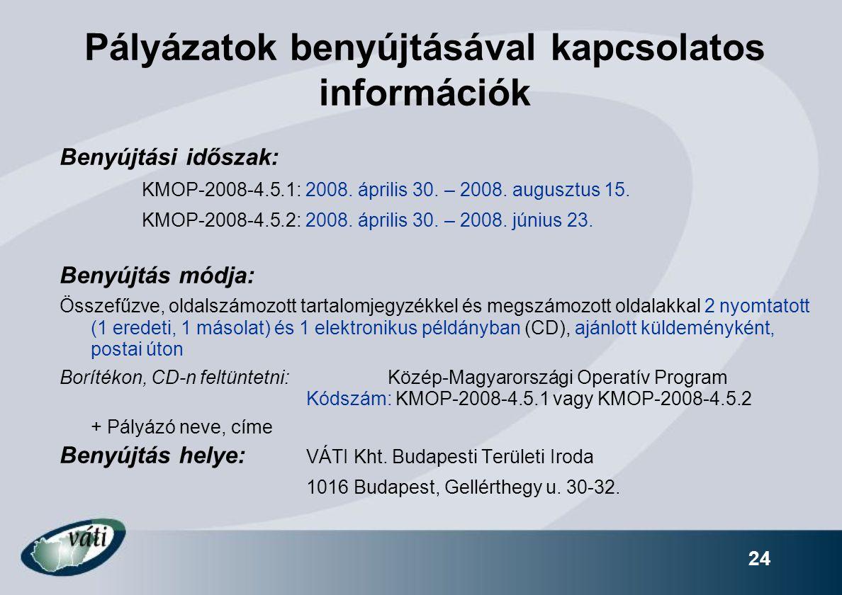 24 Pályázatok benyújtásával kapcsolatos információk Benyújtási időszak: KMOP-2008-4.5.1: 2008. április 30. – 2008. augusztus 15. KMOP-2008-4.5.2: 2008