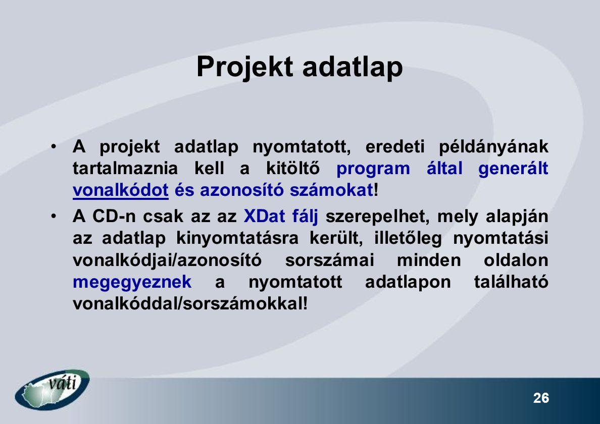 26 Projekt adatlap A projekt adatlap nyomtatott, eredeti példányának tartalmaznia kell a kitöltő program által generált vonalkódot és azonosító számokat.