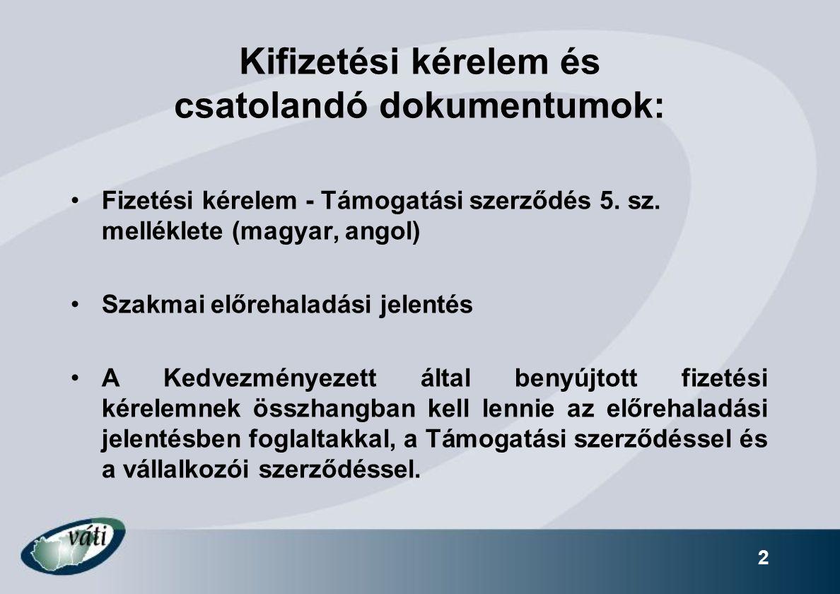 2 Kifizetési kérelem és csatolandó dokumentumok: Fizetési kérelem - Támogatási szerződés 5. sz. melléklete (magyar, angol) Szakmai előrehaladási jelen