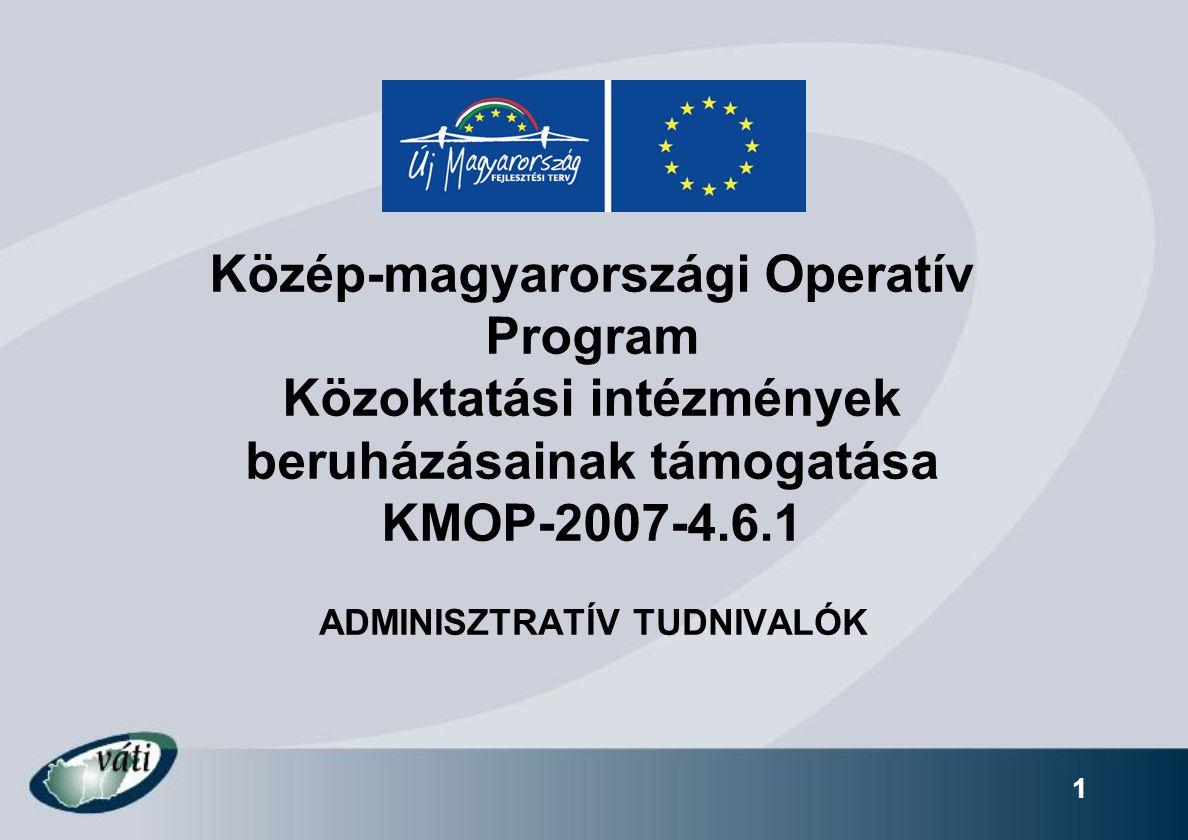1 Közép-magyarországi Operatív Program Közoktatási intézmények beruházásainak támogatása KMOP-2007-4.6.1 ADMINISZTRATÍV TUDNIVALÓK