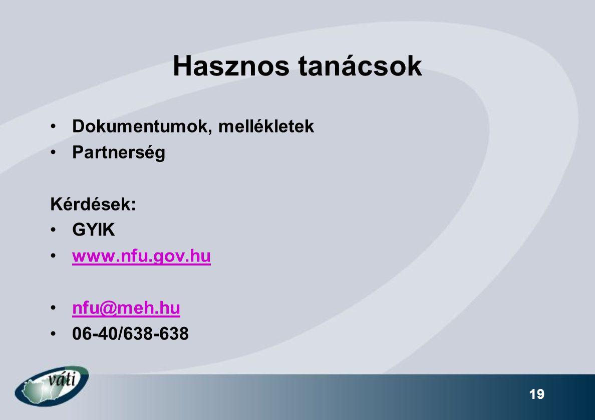 19 Hasznos tanácsok Dokumentumok, mellékletek Partnerség Kérdések: GYIK www.nfu.gov.hu nfu@meh.hu 06-40/638-638