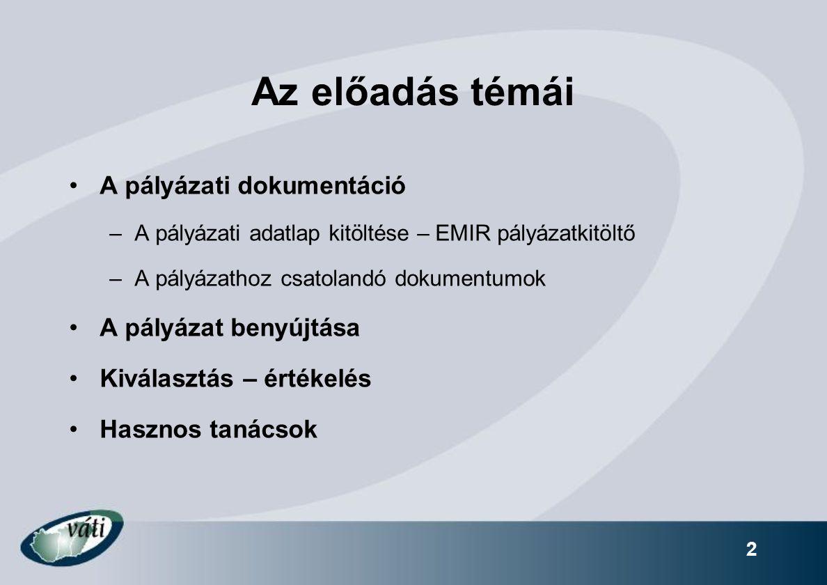 2 Az előadás témái A pályázati dokumentáció –A pályázati adatlap kitöltése – EMIR pályázatkitöltő –A pályázathoz csatolandó dokumentumok A pályázat benyújtása Kiválasztás – értékelés Hasznos tanácsok