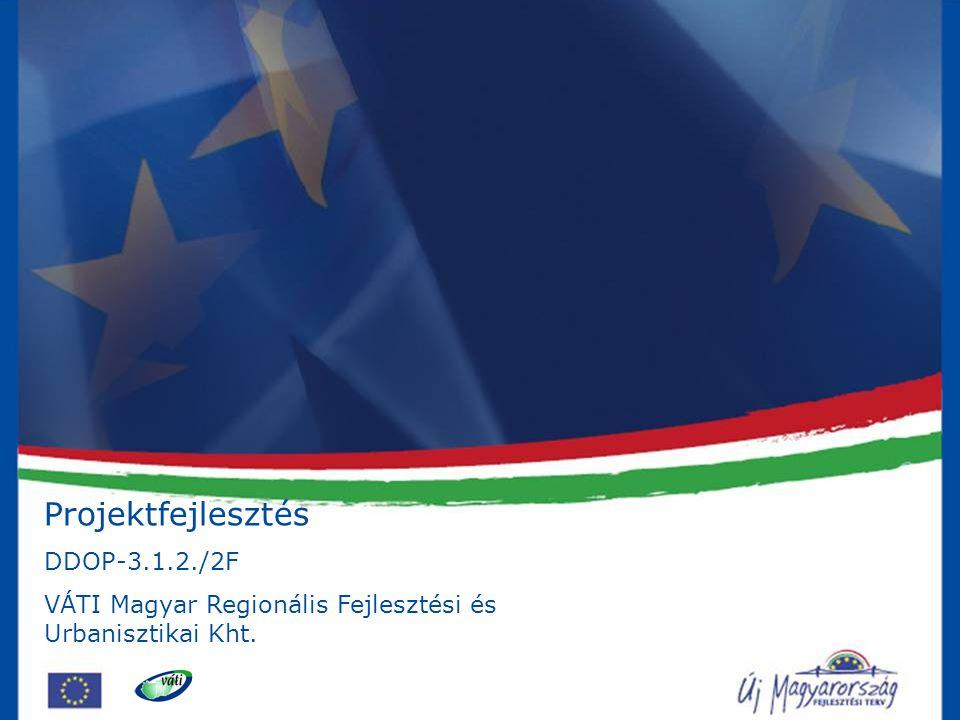 Projektfejlesztés DDOP-3.1.2./2F VÁTI Magyar Regionális Fejlesztési és Urbanisztikai Kht.