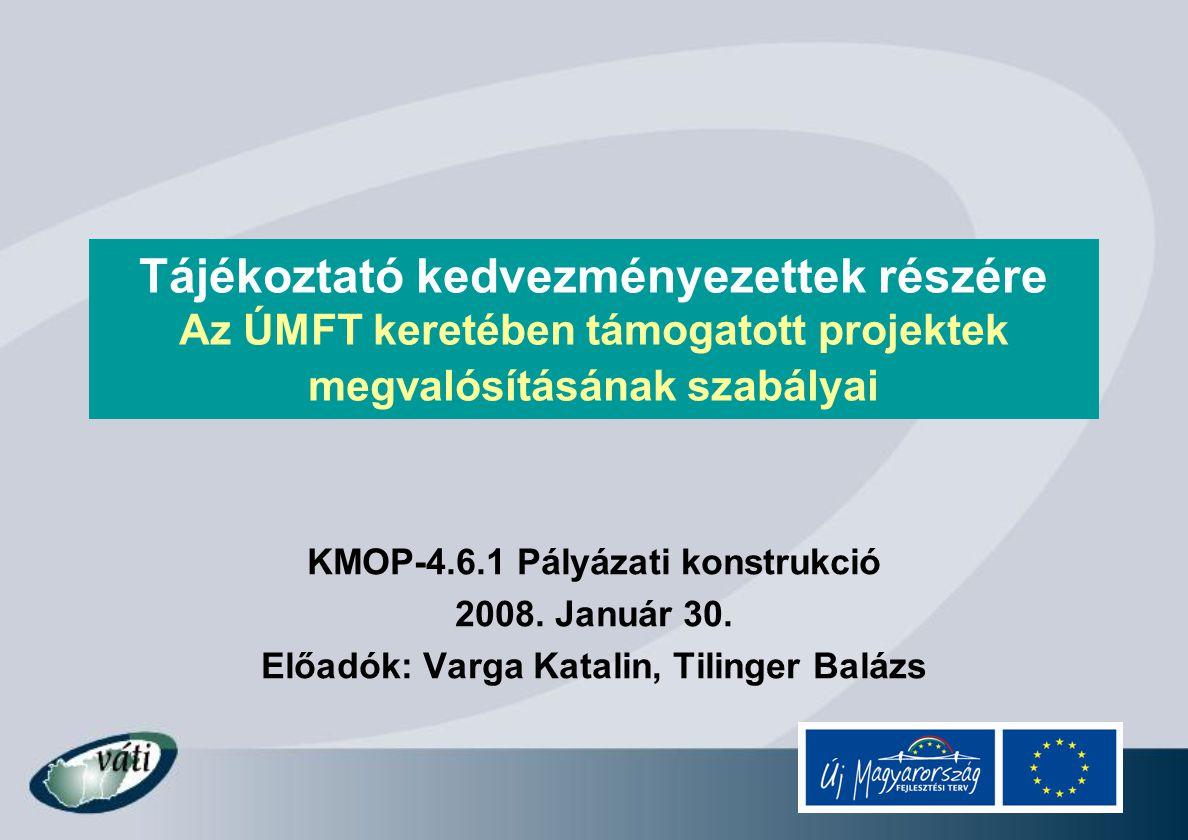 Tájékoztató kedvezményezettek részére Az ÚMFT keretében támogatott projektek megvalósításának szabályai KMOP-4.6.1 Pályázati konstrukció 2008.