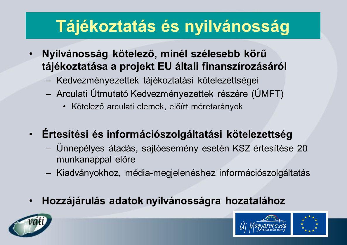 Tájékoztatás és nyilvánosság Nyilvánosság kötelező, minél szélesebb körű tájékoztatása a projekt EU általi finanszírozásáról –Kedvezményezettek tájékoztatási kötelezettségei –Arculati Útmutató Kedvezményezettek részére (ÚMFT) Kötelező arculati elemek, előírt méretarányok Értesítési és információszolgáltatási kötelezettség –Ünnepélyes átadás, sajtóesemény esetén KSZ értesítése 20 munkanappal előre –Kiadványokhoz, média-megjelenéshez információszolgáltatás Hozzájárulás adatok nyilvánosságra hozatalához