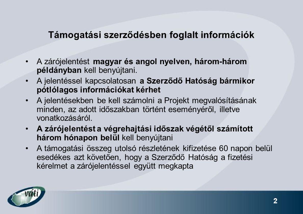 2 Támogatási szerződésben foglalt információk A zárójelentést magyar és angol nyelven, három-három példányban kell benyújtani. A jelentéssel kapcsolat