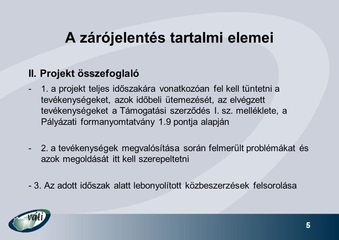 5 A zárójelentés tartalmi elemei II. Projekt összefoglaló -1. a projekt teljes időszakára vonatkozóan fel kell tüntetni a tevékenységeket, azok időbel