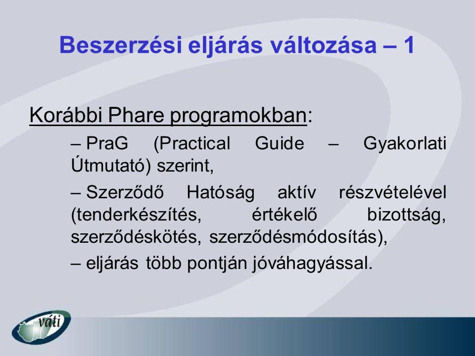 Beszerzési eljárás változása – 1 Korábbi Phare programokban: – PraG (Practical Guide – Gyakorlati Útmutató) szerint, – Szerződő Hatóság aktív részvéte