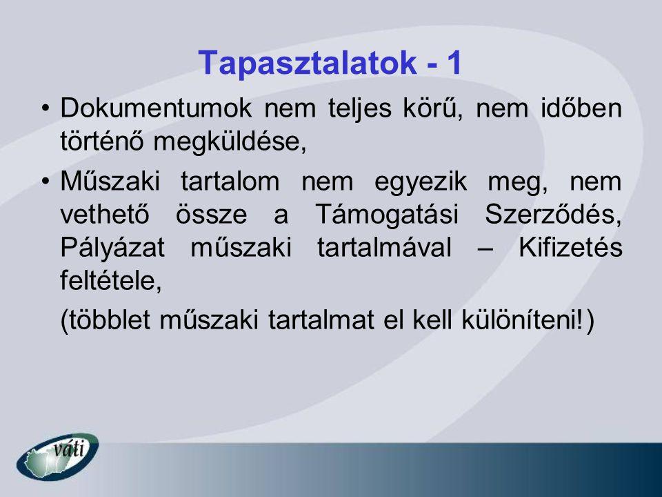 Tapasztalatok - 1 Dokumentumok nem teljes körű, nem időben történő megküldése, Műszaki tartalom nem egyezik meg, nem vethető össze a Támogatási Szerződés, Pályázat műszaki tartalmával – Kifizetés feltétele, (többlet műszaki tartalmat el kell különíteni!)