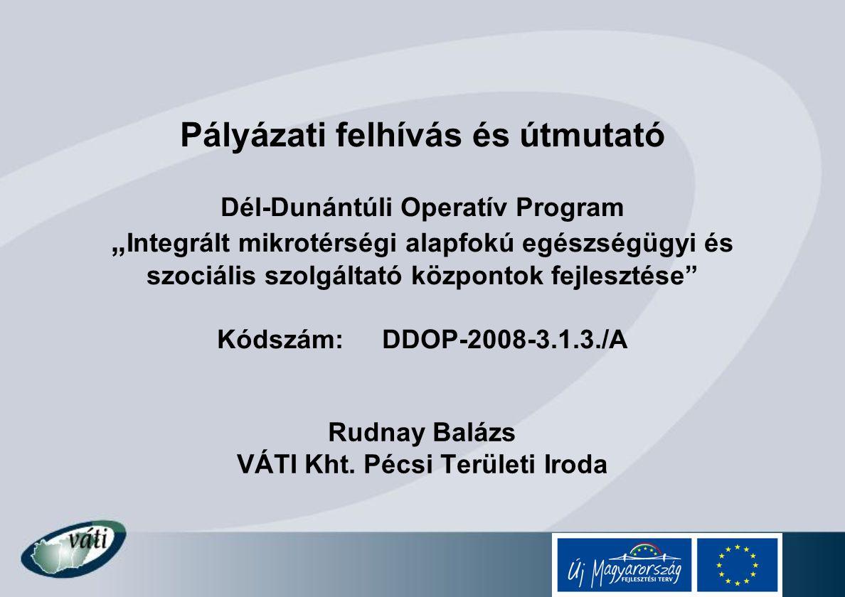 """Pályázati felhívás és útmutató Dél-Dunántúli Operatív Program """" Integrált mikrotérségi alapfokú egészségügyi és szociális szolgáltató központok fejles"""
