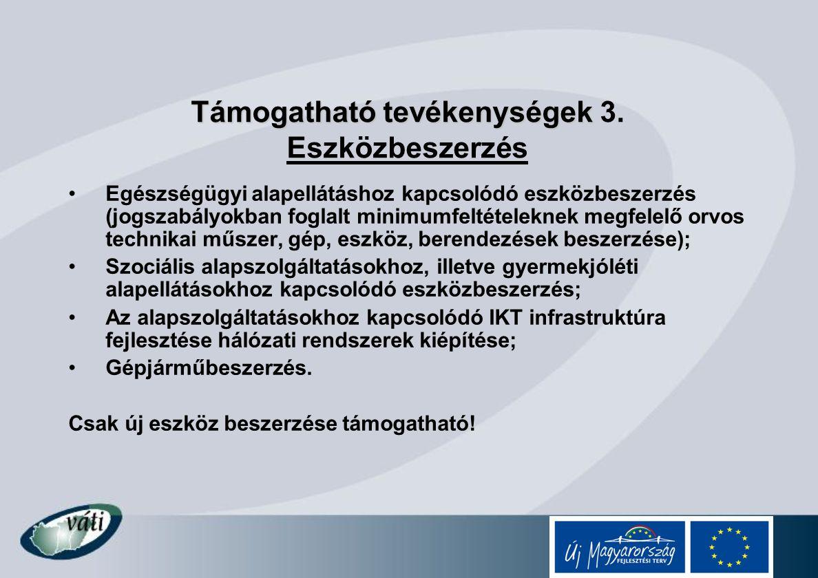 Támogatható tevékenységek Támogatható tevékenységek 3. Eszközbeszerzés Egészségügyi alapellátáshoz kapcsolódó eszközbeszerzés (jogszabályokban foglalt