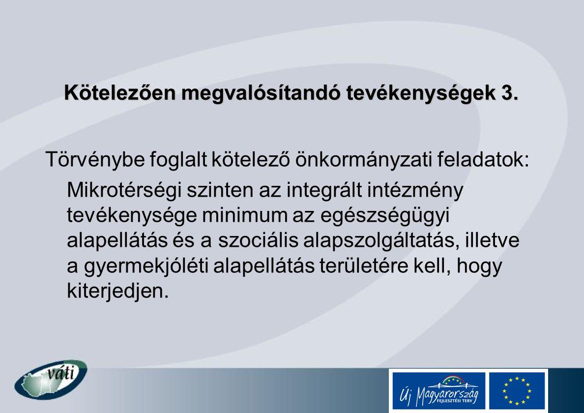 Kötelezően megvalósítandó tevékenységek 3. Törvénybe foglalt kötelező önkormányzati feladatok: Mikrotérségi szinten az integrált intézmény tevékenység