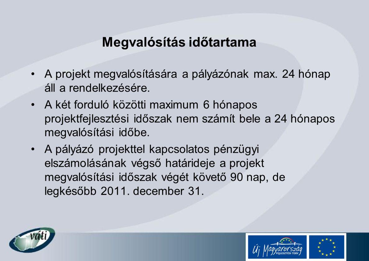 Megvalósítás időtartama A projekt megvalósítására a pályázónak max. 24 hónap áll a rendelkezésére. A két forduló közötti maximum 6 hónapos projektfejl