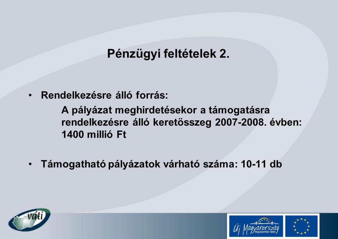 Pénzügyi feltételek 2. Rendelkezésre álló forrás: A pályázat meghirdetésekor a támogatásra rendelkezésre álló keretösszeg 2007-2008. évben: 1400 milli
