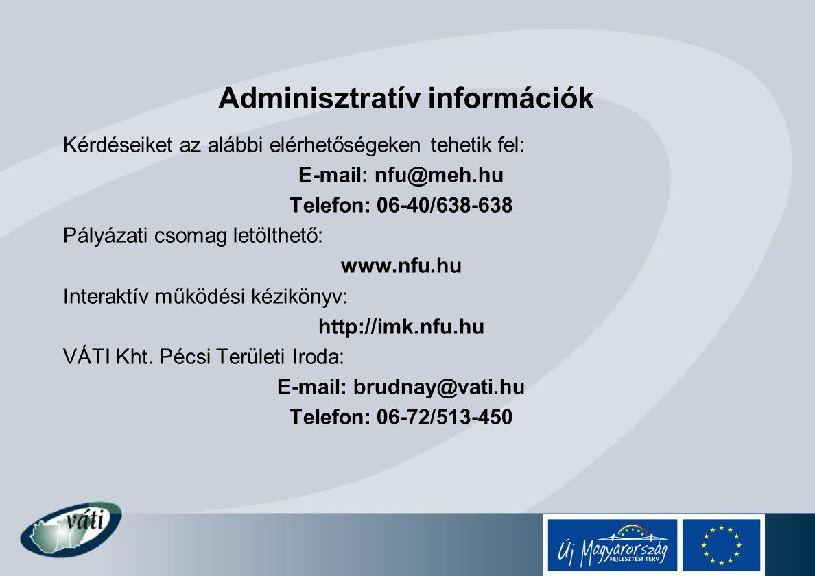 Adminisztratív információk Kérdéseiket az alábbi elérhetőségeken tehetik fel: E-mail: nfu@meh.hu Telefon: 06-40/638-638 Pályázati csomag letölthető: w