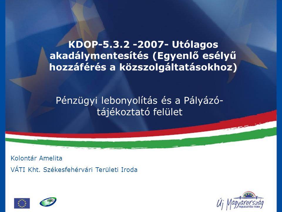 Kolontár Amelita VÁTI Kht. Székesfehérvári Területi Iroda KDOP-5.3.2 -2007- Utólagos akadálymentesítés (Egyenlő esélyű hozzáférés a közszolgáltatásokh