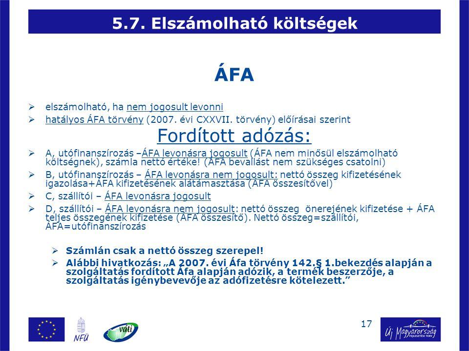 17 5.7. Elszámolható költségek ÁFA  elszámolható, ha nem jogosult levonni  hatályos ÁFA törvény (2007. évi CXXVII. törvény) előírásai szerint Fordít