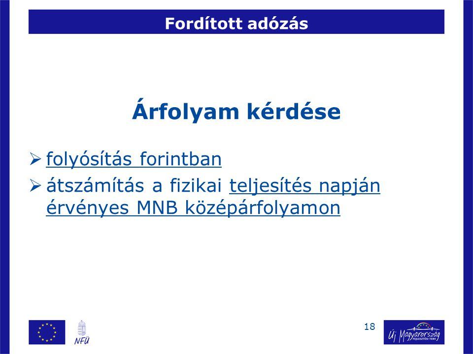 18 Fordított adózás Árfolyam kérdése  folyósítás forintban  átszámítás a fizikai teljesítés napján érvényes MNB középárfolyamon