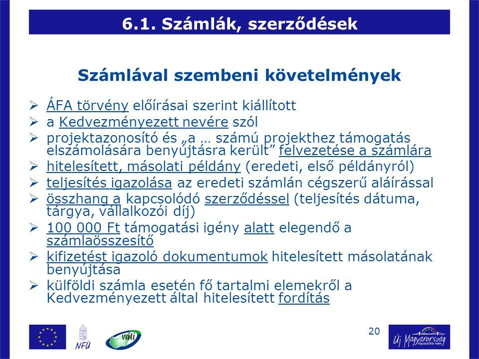 20 6.1. Számlák, szerződések Számlával szembeni követelmények  ÁFA törvény előírásai szerint kiállított  a Kedvezményezett nevére szól  projektazon