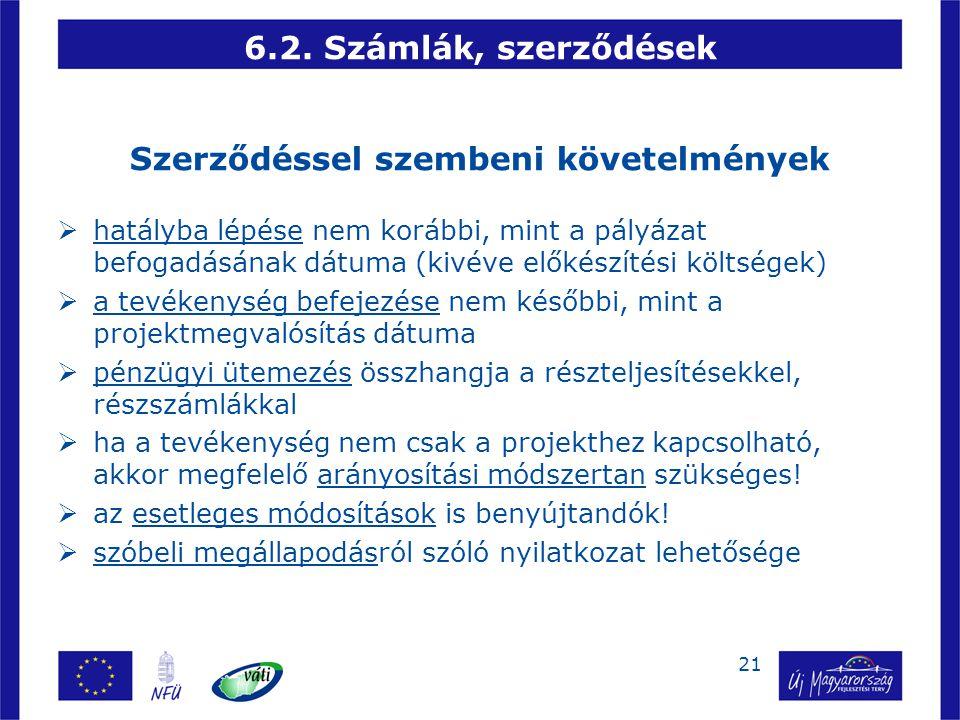 21 6.2. Számlák, szerződések Szerződéssel szembeni követelmények  hatályba lépése nem korábbi, mint a pályázat befogadásának dátuma (kivéve előkészít
