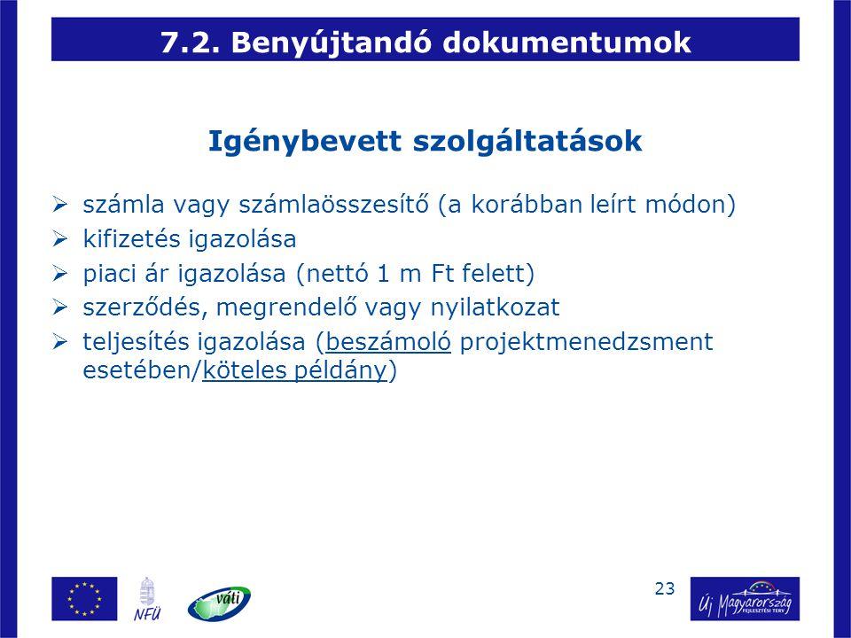 23 7.2. Benyújtandó dokumentumok Igénybevett szolgáltatások  számla vagy számlaösszesítő (a korábban leírt módon)   kifizetés igazolása  piaci ár
