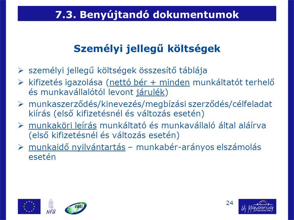 24 7.3. Benyújtandó dokumentumok Személyi jellegű költségek  személyi jellegű költségek összesítő táblája  kifizetés igazolása (nettó bér + minden m