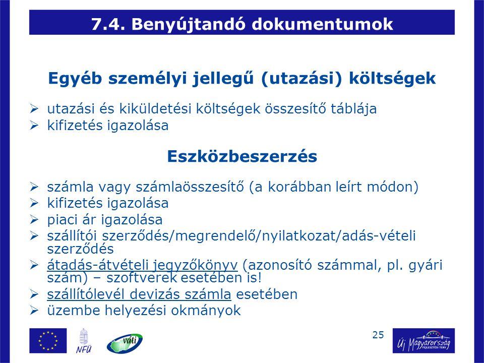25 7.4. Benyújtandó dokumentumok Egyéb személyi jellegű (utazási) költségek  utazási és kiküldetési költségek összesítő táblája  kifizetés igazolása