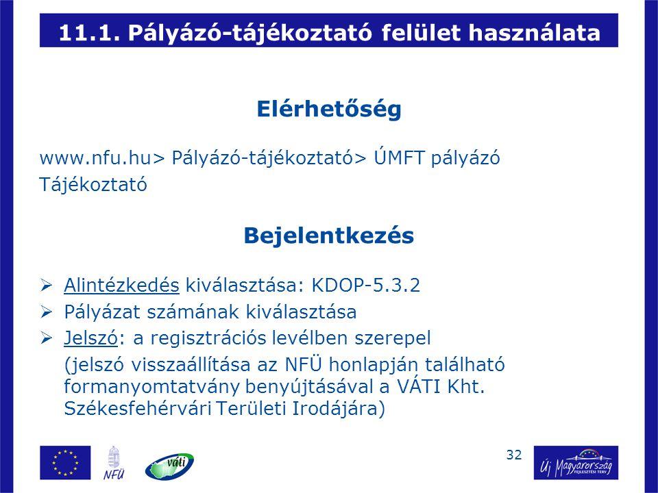 32 11.1. Pályázó-tájékoztató felület használata Elérhetőség www.nfu.hu> Pályázó-tájékoztató> ÚMFT pályázó Tájékoztató Bejelentkezés  Alintézkedés kiv