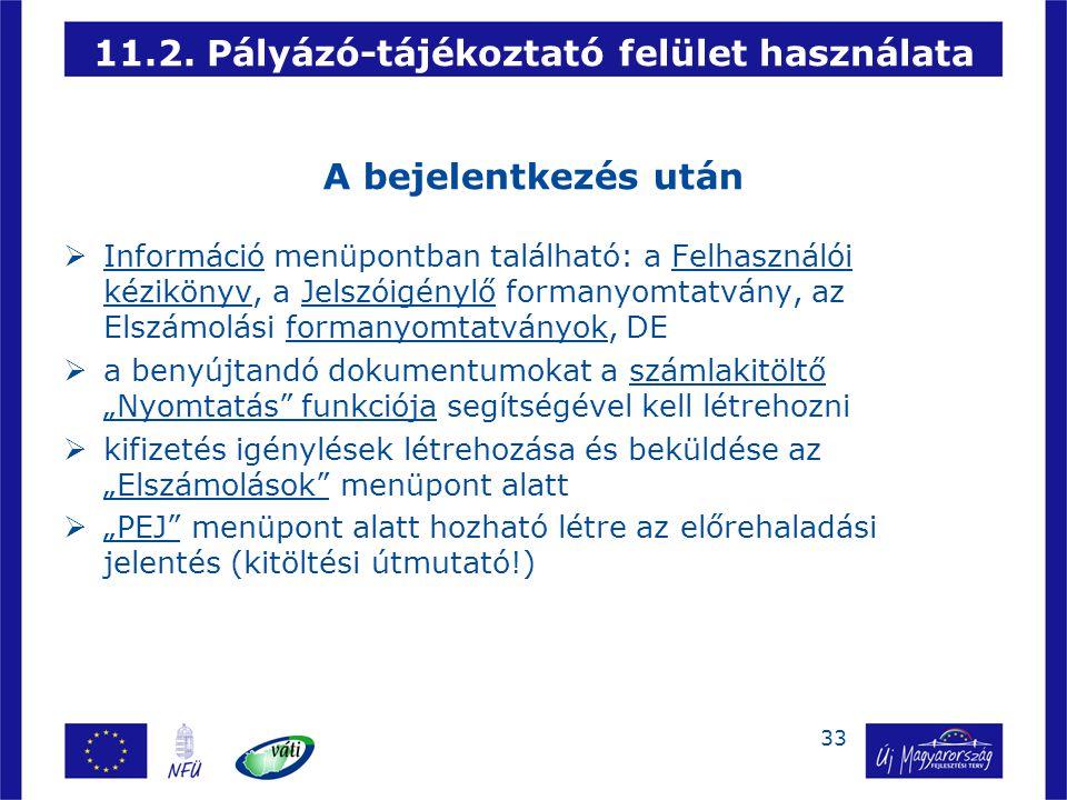33 11.2. Pályázó-tájékoztató felület használata A bejelentkezés után  Információ menüpontban található: a Felhasználói kézikönyv, a Jelszóigénylő for