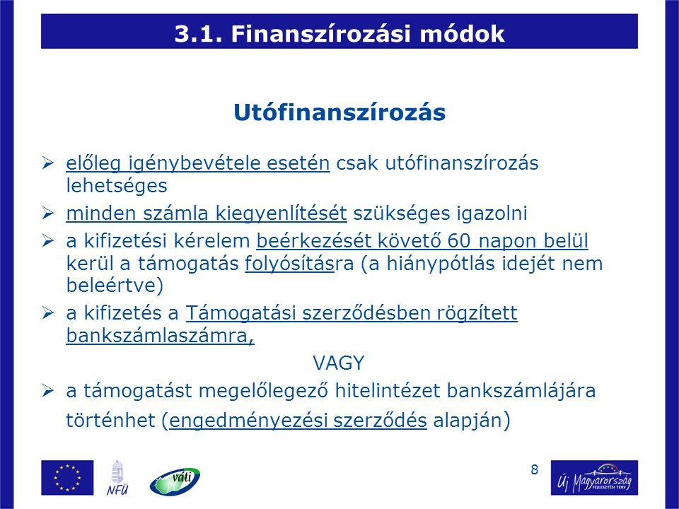 8 3.1. Finanszírozási módok Utófinanszírozás  előleg igénybevétele esetén csak utófinanszírozás lehetséges  minden számla kiegyenlítését szükséges i