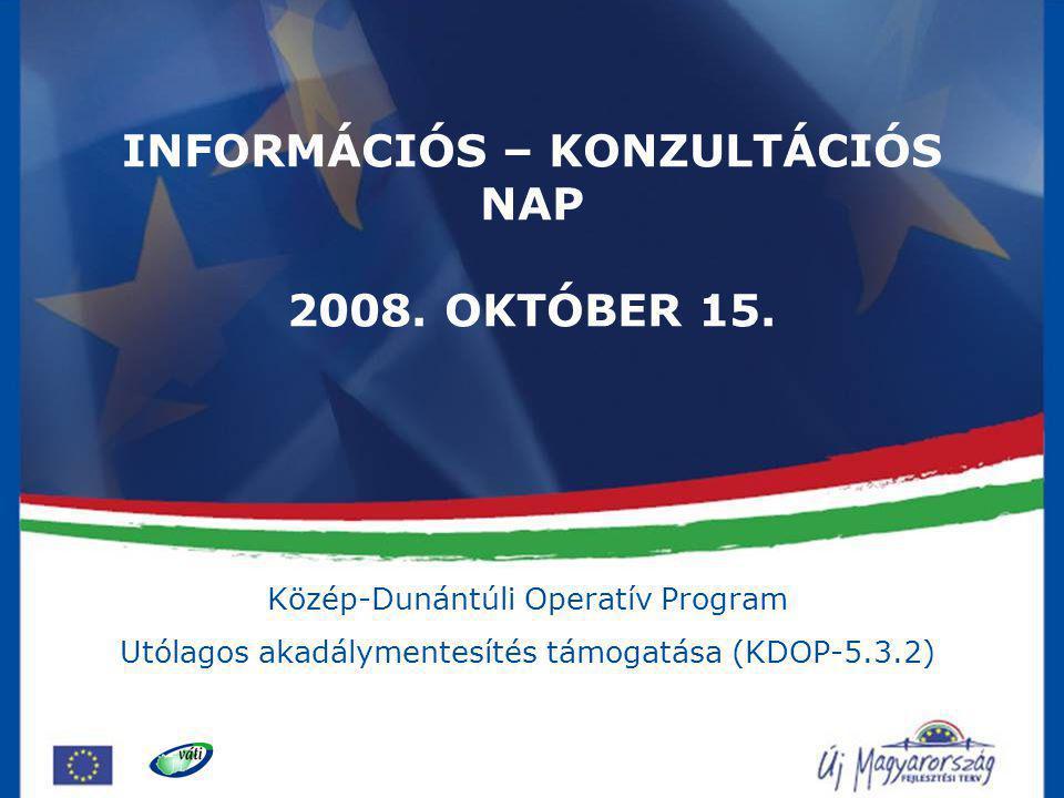 1 Közép-Dunántúli Operatív Program Utólagos akadálymentesítés támogatása (KDOP-5.3.2) INFORMÁCIÓS – KONZULTÁCIÓS NAP 2008. OKTÓBER 15.