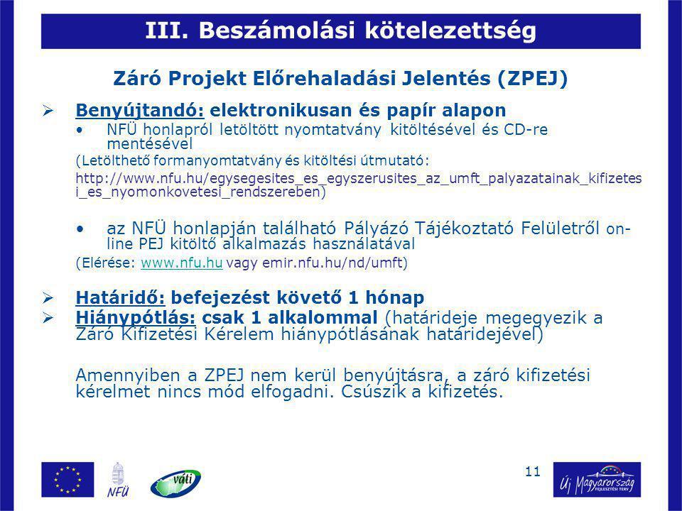 11 III. Beszámolási kötelezettség Záró Projekt Előrehaladási Jelentés (ZPEJ)  Benyújtandó: elektronikusan és papír alapon NFÜ honlapról letöltött nyo