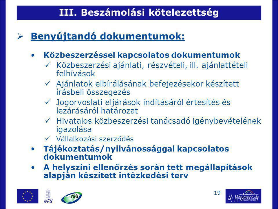 19 III. Beszámolási kötelezettség  Benyújtandó dokumentumok: Közbeszerzéssel kapcsolatos dokumentumok Közbeszerzési ajánlati, részvételi, ill. ajánla