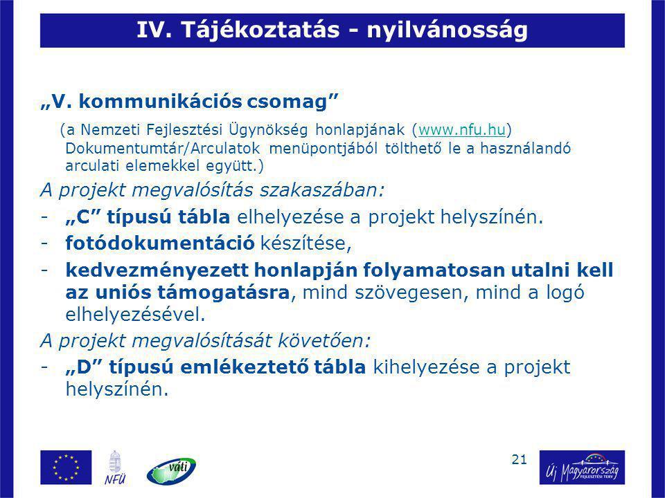 """21 IV. Tájékoztatás - nyilvánosság """"V. kommunikációs csomag"""" (a Nemzeti Fejlesztési Ügynökség honlapjának (www.nfu.hu) Dokumentumtár/Arculatok menüpon"""