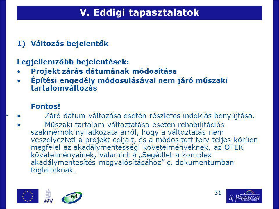 31 V. Eddigi tapasztalatok 1)Változás bejelentők Legjellemzőbb bejelentések: Projekt zárás dátumának módosítása Építési engedély módosulásával nem jár