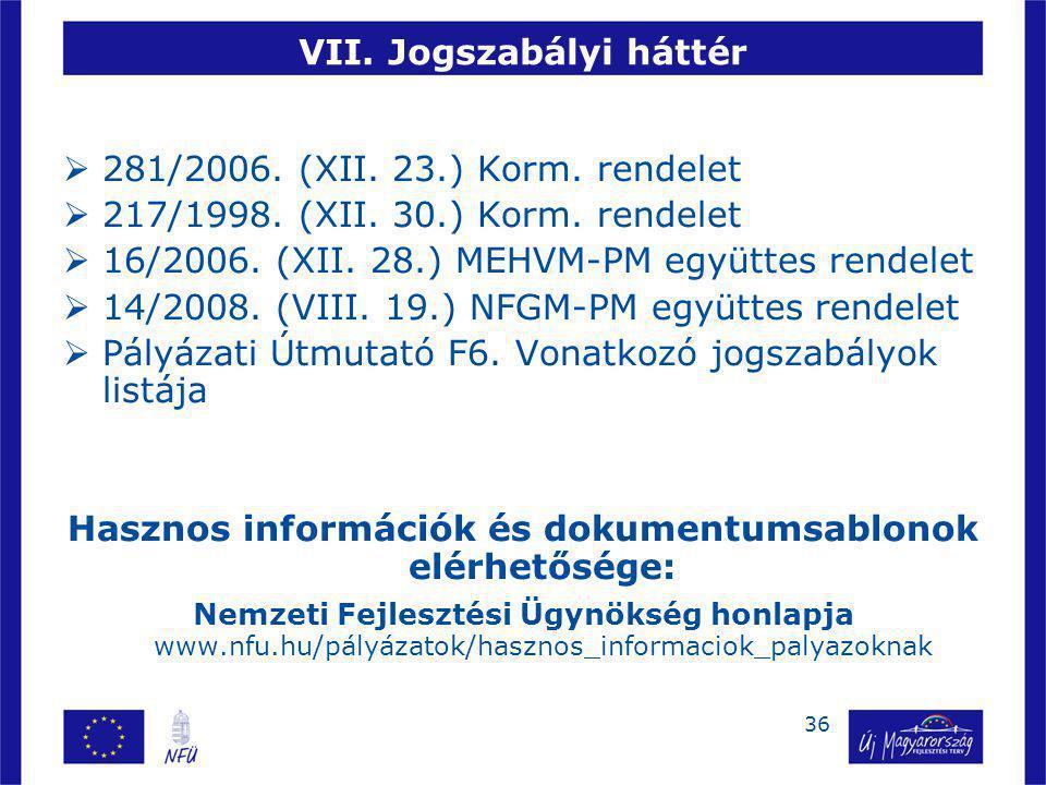 36 VII. Jogszabályi háttér  281/2006. (XII. 23.) Korm. rendelet  217/1998. (XII. 30.) Korm. rendelet  16/2006. (XII. 28.) MEHVM-PM együttes rendele
