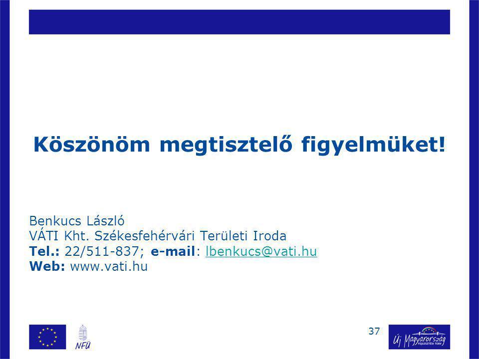 37 Köszönöm megtisztelő figyelmüket! Benkucs László VÁTI Kht. Székesfehérvári Területi Iroda Tel.: 22/511-837; e-mail: lbenkucs@vati.hulbenkucs@vati.h