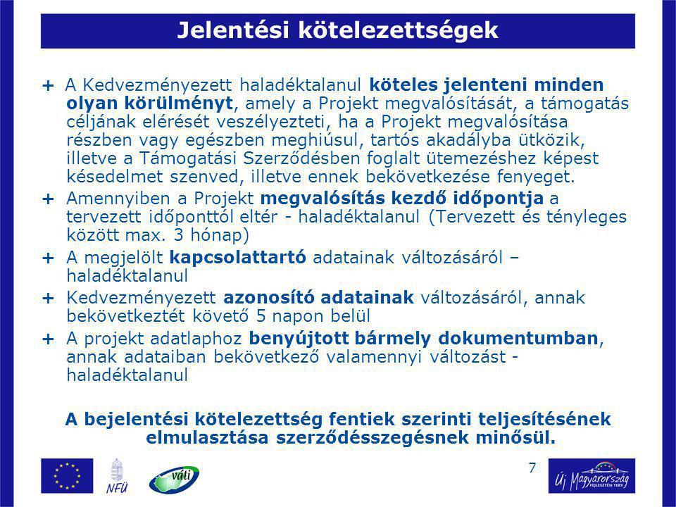 7 Jelentési kötelezettségek + A Kedvezményezett haladéktalanul köteles jelenteni minden olyan körülményt, amely a Projekt megvalósítását, a támogatás