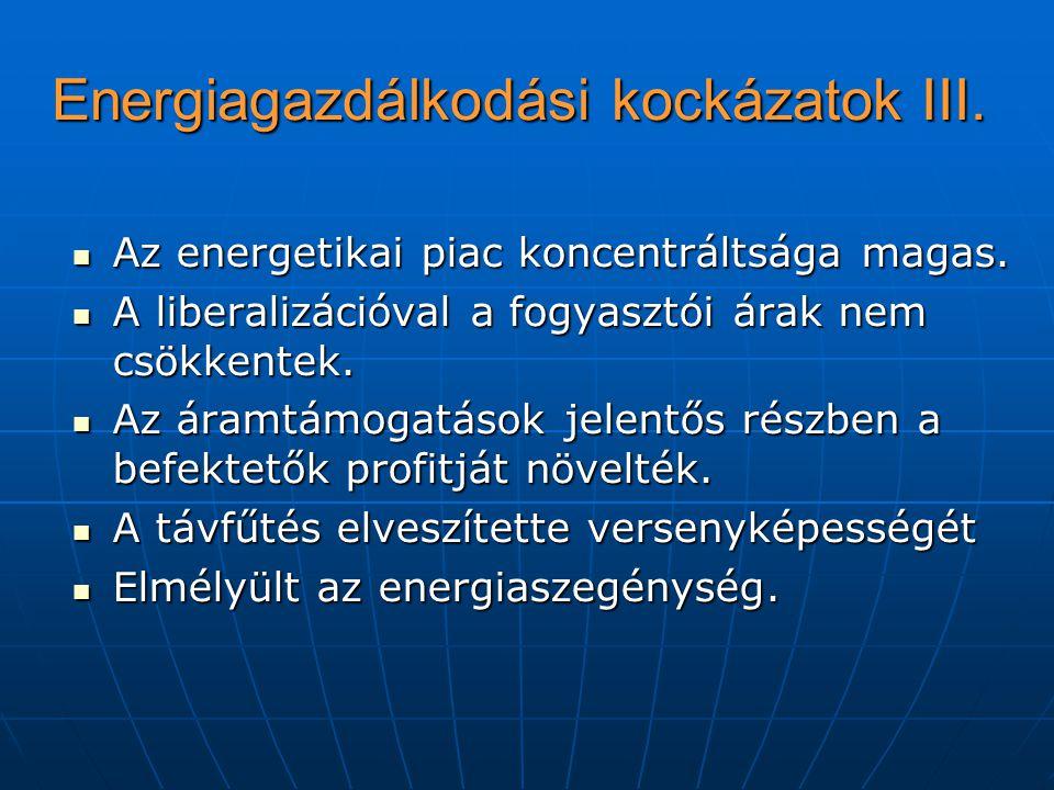 Energiagazdálkodási kockázatok III. Az energetikai piac koncentráltsága magas. Az energetikai piac koncentráltsága magas. A liberalizációval a fogyasz