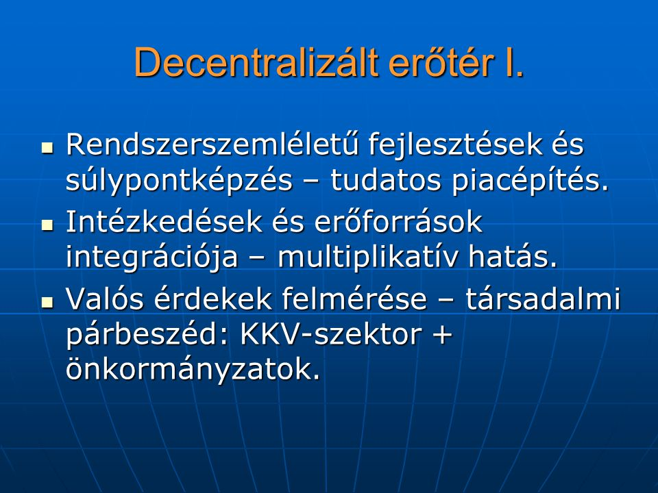 Decentralizált erőtér I. Rendszerszemléletű fejlesztések és súlypontképzés – tudatos piacépítés. Rendszerszemléletű fejlesztések és súlypontképzés – t