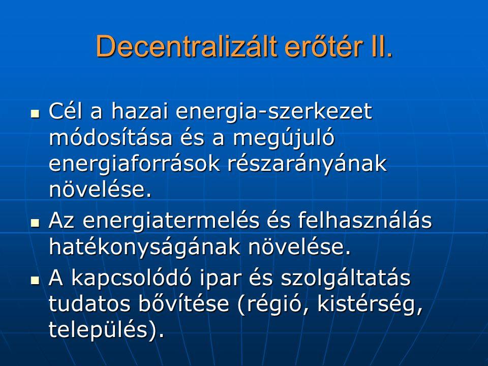 Decentralizált erőtér II. Cél a hazai energia-szerkezet módosítása és a megújuló energiaforrások részarányának növelése. Cél a hazai energia-szerkezet