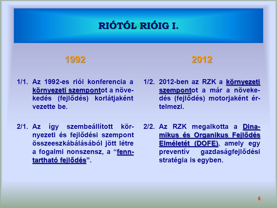RIÓTÓL RIÓIG I. 1992 környezeti szempont 1/1.Az 1992-es riói konferencia a környezeti szempontot a növe- kedés (fejlődés) korlátjaként vezette be. fen