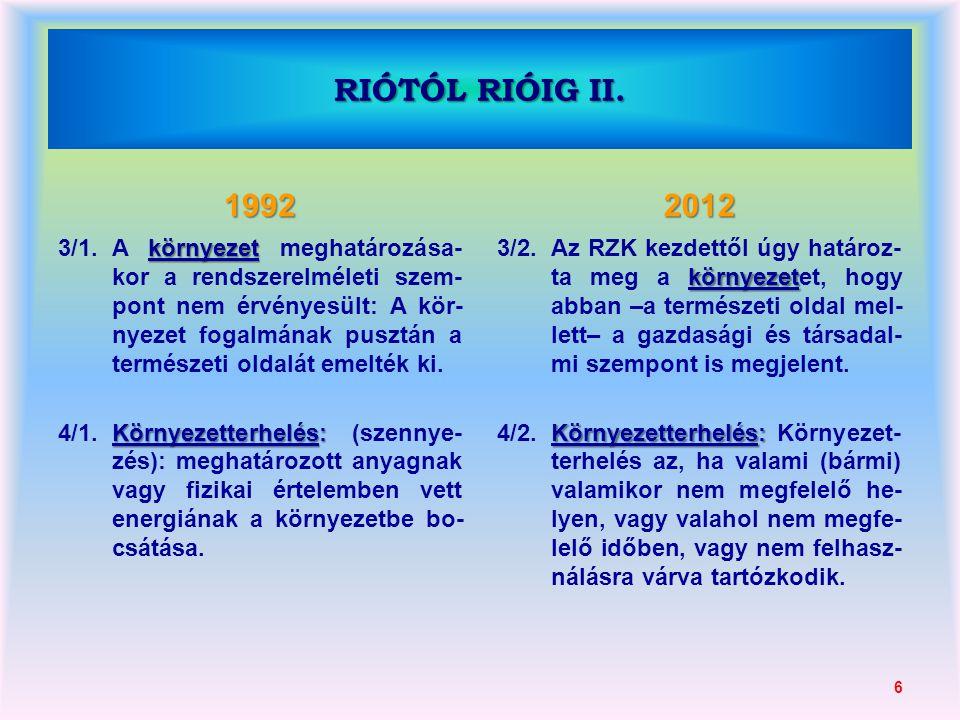 1992 környezet 3/1.A környezet meghatározása- kor a rendszerelméleti szem- pont nem érvényesült: A kör- nyezet fogalmának pusztán a természeti oldalát
