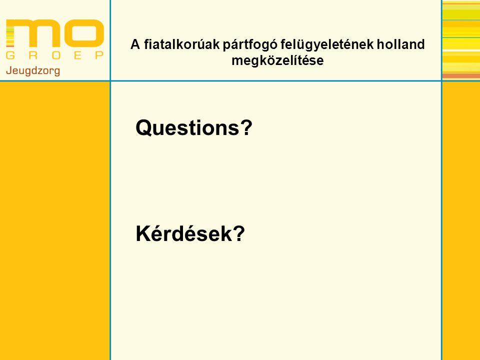 A fiatalkorúak pártfogó felügyeletének holland megközelítése Questions? Kérdések?