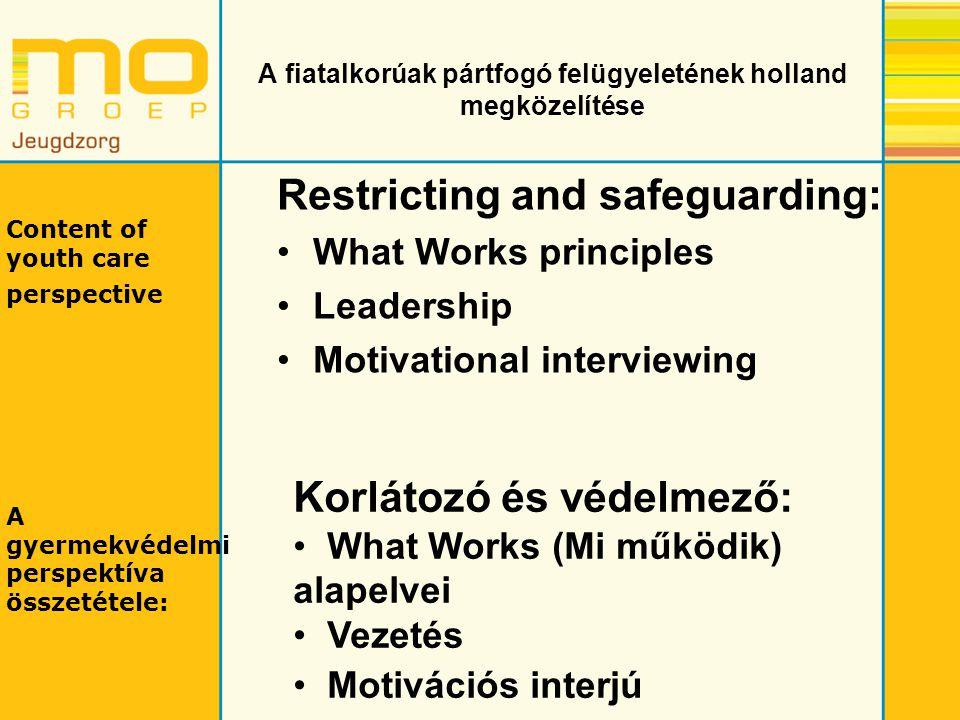 A fiatalkorúak pártfogó felügyeletének holland megközelítése Protecting and advancing: Threatened participation Case management Out-reaching, activating Védelem és segítés: kötelező részvétel esetkezelés Felkeresés, aktiválás Content of youth care perspective A gyermekvédelmi perspektíva összetétele: